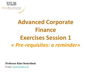 Advanced  Corporate  Finance Exercises  Session 1  «  Pre-requisites: a reminder »