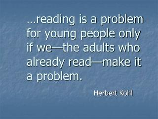 …reading is a problem for young people only if we—the adults who already read—make it a problem.
