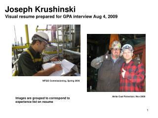 Joseph Krushinski Visual resume prepared for GPA interview Aug 4, 2009