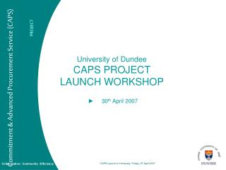 University of Dundee CAPS PROJECT  LAUNCH WORKSHOP