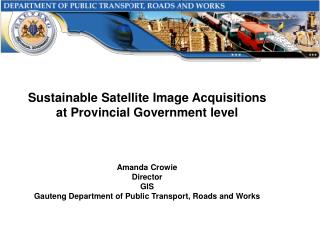 Sustainable Satellite Image Acquisitions  at Provincial Government level  Amanda Crowie Director