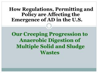 Our Creeping Progression to  Anaerobic Digestion of   Multiple Solid and Sludge Wastes