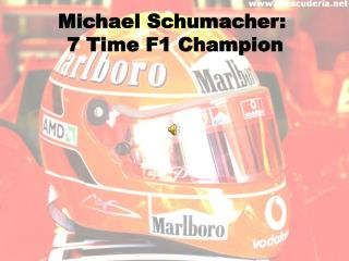 Michael Schumacher:  7 Time F1 Champion