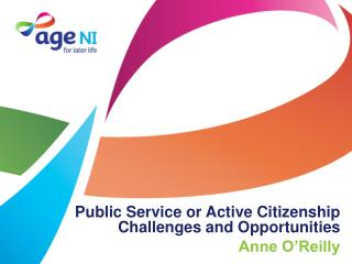 Public Service or Active Citizenship Challenges and Opportunities Anne O'Reilly