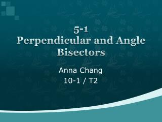 5-1 Perpendicular and Angle Bisectors