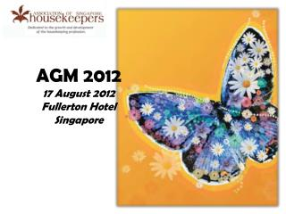 AGM 2012 17 August 2012 Fullerton Hotel Singapore