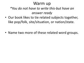 Warm up *You do not have to write this-but have an answer ready