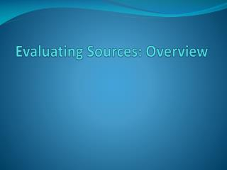 Evaluating Sources: Overview