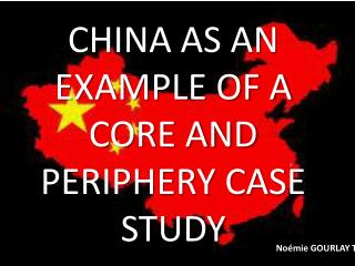 CHINA AS AN EXAMPLE OF A CORE AND PERIPHERY CASE STUDY