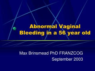 Abnormal Vaginal Bleeding in a 56 year old