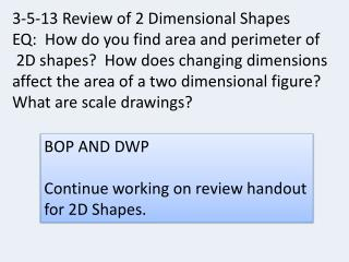 3-5-13 Review of 2 Dimensional Shapes EQ:  How do you find area and perimeter of