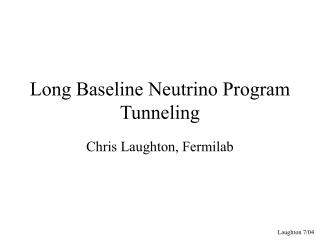 Long Baseline Neutrino Program Tunneling