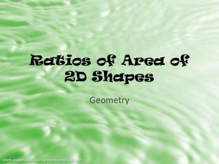 Ratios of Area of 2D Shapes