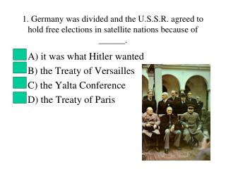 A) it was what Hitler wanted B) the Treaty of Versailles C) the Yalta Conference