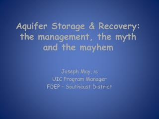 Aquifer Storage & Recovery: the management, the myth and the mayhem