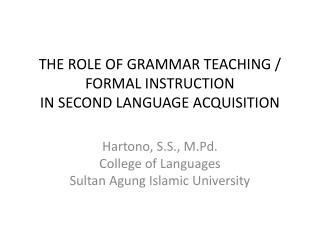 THE ROLE OF GRAMMAR TEACHING / FORMAL INSTRUCTION  IN SECOND LANGUAGE ACQUISITION