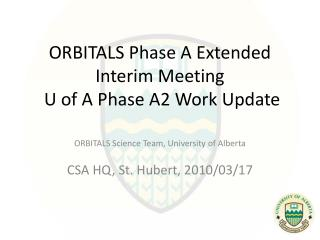 ORBITALS Phase A Extended Interim Meeting  U of A Phase A2 Work Update