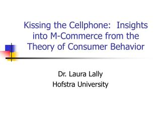 Kissing the Cellphone:  Insights into M-Commerce from the Theory of Consumer Behavior