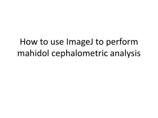 How to use ImageJ to perform   mahidol cephalometric  analysis