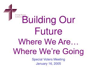Building Our Future Where We Are… Where We're Going