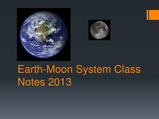 Earth-Moon System Class Notes 2013