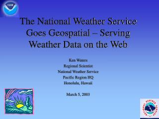 The National Weather Service Goes Geospatial – Serving Weather Data on the Web