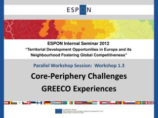 Parallel Workshop Session:  Workshop 1.3 Core -Periphery Challenges GREECO Experiences