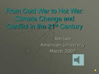 From Cold War to Hot War: Climate Change and Conflict in the 21 st  Century