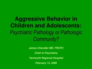 Aggressive Behavior in Children and Adolescents:  Psychiatric Pathology or Pathologic Community?