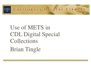 Use of METS in  CDL Digital Special Collections Brian Tingle