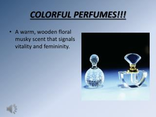 COLORFUL PERFUMES!!!