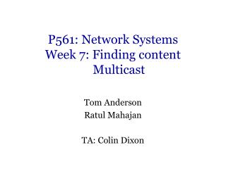 P561: Network Systems Week 7: Finding content     Multicast