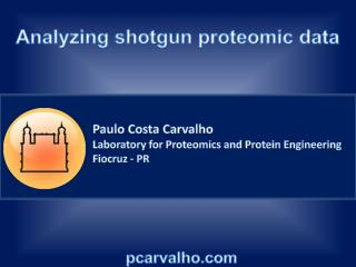 Paulo Costa Carvalho Laboratory for Proteomics and Protein Engineering Fiocruz - PR