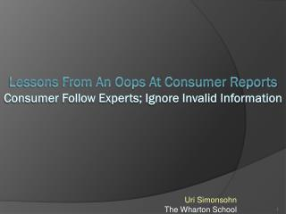 Lessons From An Oops At Consumer Reports Consumer Follow Experts; Ignore Invalid Information