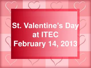 St. Valentine's Day at ITEC February 14, 2013
