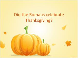 Did the Romans celebrate Thanksgiving?