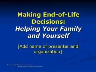 Making End-of-Life Decisions:  Helping Your Family  and Yourself
