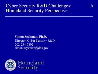 Cyber Security R&D Challenges:			 	 A Homeland Security Perspective
