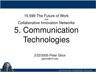15.599 The Future of Work  and Collaborative Innovation Networks 5. Communication Technologies
