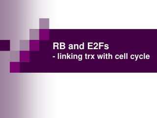 RB and E2Fs - linking trx with cell cycle