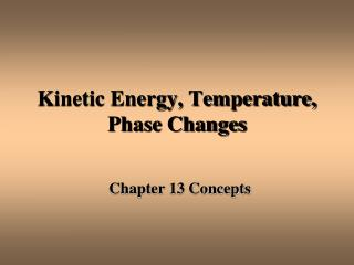 Kinetic Energy, Temperature, Phase Changes