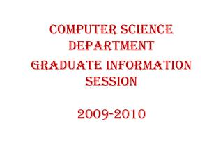 Computer Science Department Graduate Information Session 2009-2010