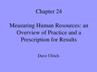 Chapter 24 Measuring Human Resources: an Overview of Practice and a Prescription for Results