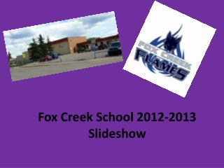Fox Creek School 2012-2013 Slideshow