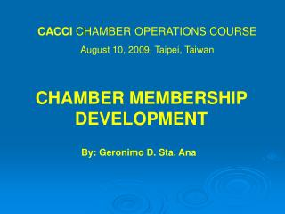 CACCI  CHAMBER OPERATIONS COURSE August 10, 2009, Taipei, Taiwan