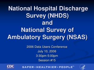 National Hospital Discharge Survey (NHDS)  and  National Survey of Ambulatory Surgery (NSAS)