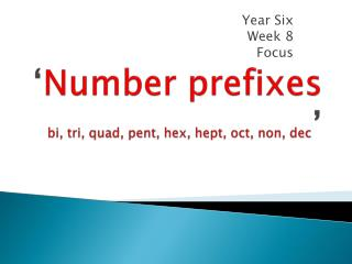 ' Number prefixes  bi, tri, quad, pent, hex,  hept ,  oct , non,  dec '