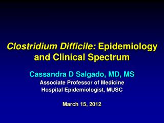 Clostridium  Difficile :  Epidemiology and Clinical Spectrum