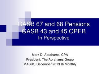 GASB 67 and 68 Pensions GASB 43 and 45 OPEB In Perspective