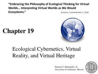 Chapter 19 	Ecological Cybernetics, Virtual 	Reality, and Virtual Heritage